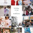 CHRISTMAS BREAK RECAP: MAKING, BREAKING + KEEPING TRADITIONS